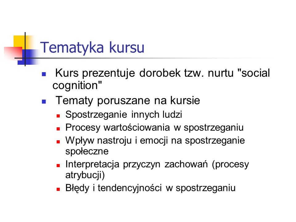 Tematyka kursu Kurs prezentuje dorobek tzw. nurtu social cognition