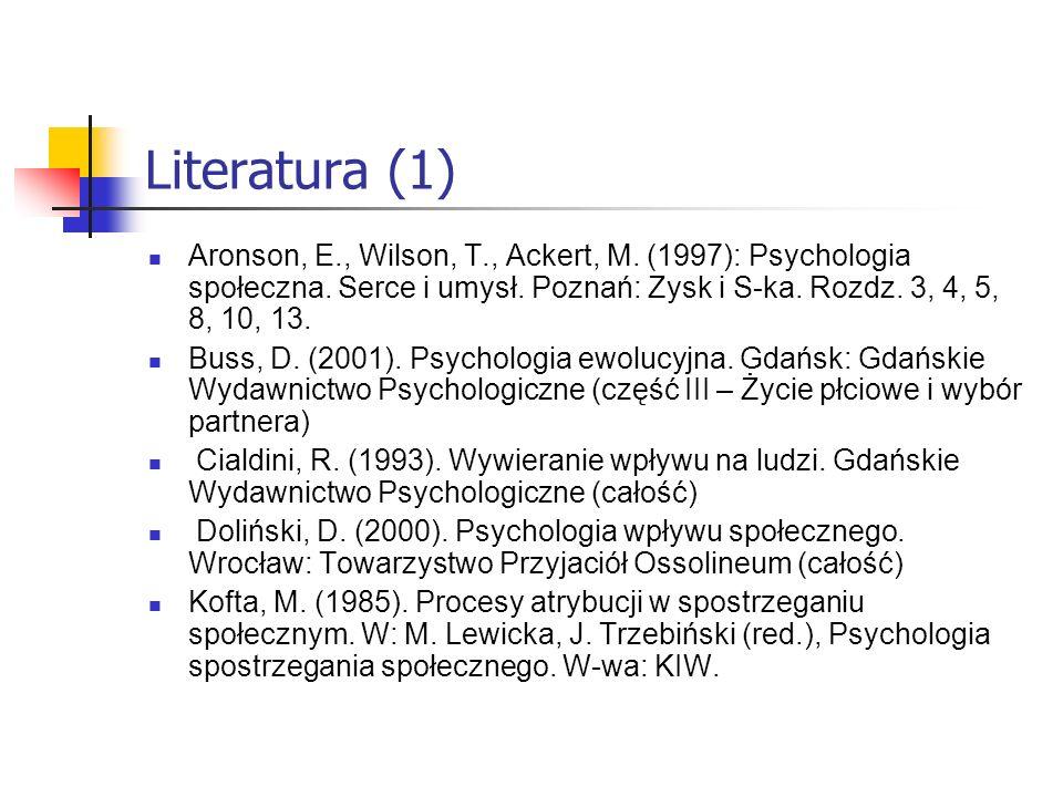 Literatura (1)Aronson, E., Wilson, T., Ackert, M. (1997): Psychologia społeczna. Serce i umysł. Poznań: Zysk i S-ka. Rozdz. 3, 4, 5, 8, 10, 13.