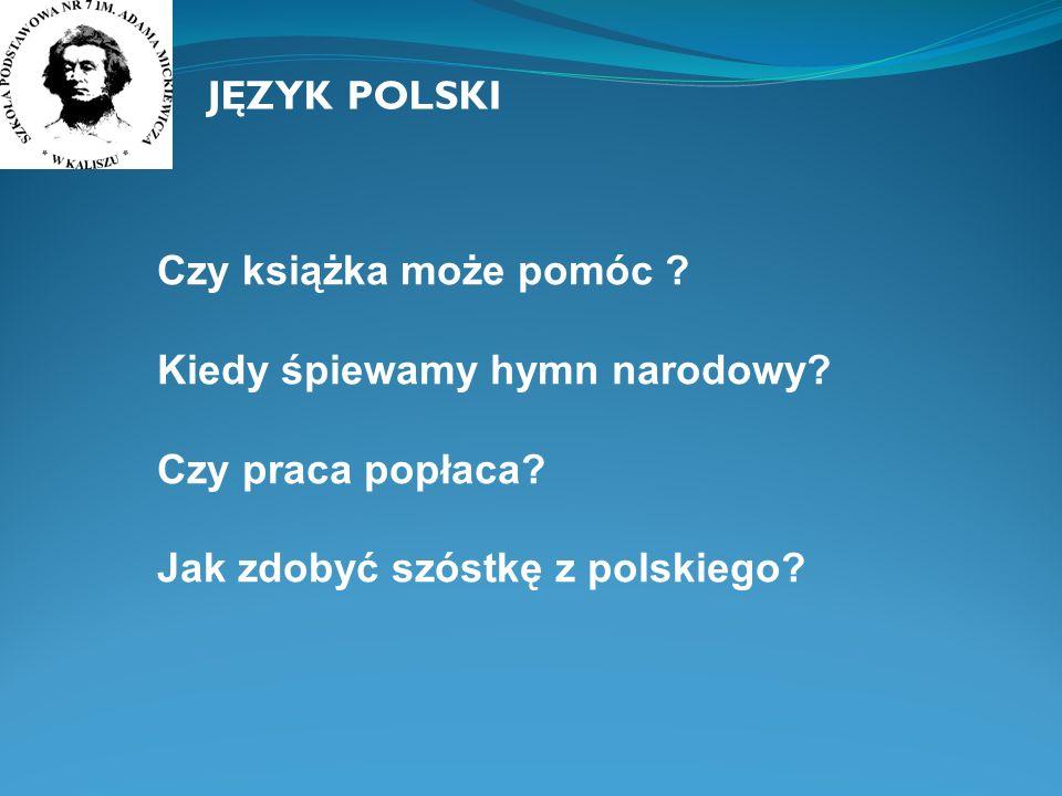 JĘZYK POLSKI Czy książka może pomóc . Kiedy śpiewamy hymn narodowy.