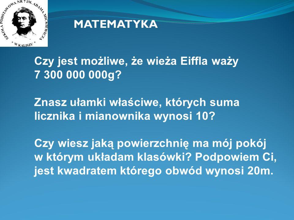 MATEMATYKA Czy jest możliwe, że wieża Eiffla waży. 7 300 000 000g Znasz ułamki właściwe, których suma licznika i mianownika wynosi 10