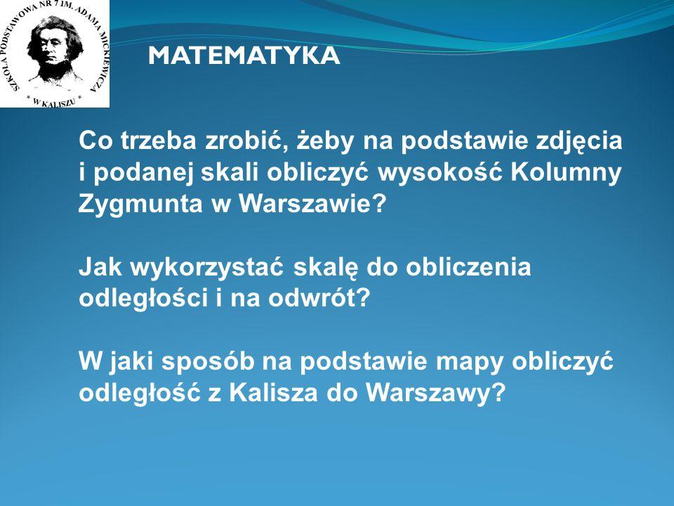 MATEMATYKA Co trzeba zrobić, żeby na podstawie zdjęcia i podanej skali obliczyć wysokość Kolumny Zygmunta w Warszawie