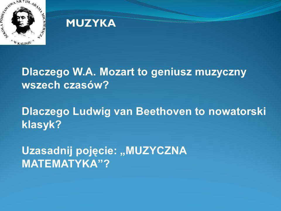 MUZYKA Dlaczego W.A. Mozart to geniusz muzyczny wszech czasów Dlaczego Ludwig van Beethoven to nowatorski klasyk