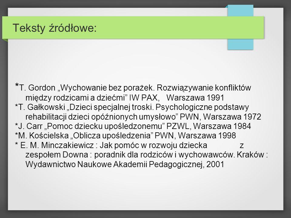 """Teksty źródłowe: *T. Gordon """"Wychowanie bez porażek. Rozwiązywanie konfliktów między rodzicami a dziećmi IW PAX, Warszawa 1991."""