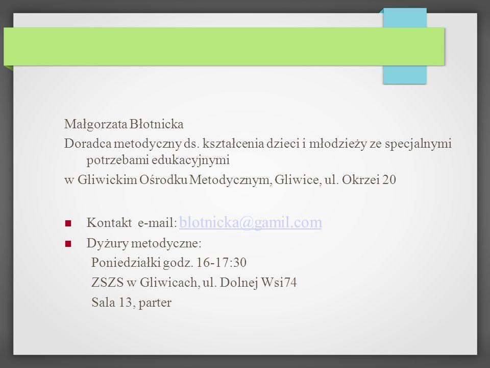 Małgorzata Błotnicka Doradca metodyczny ds. kształcenia dzieci i młodzieży ze specjalnymi potrzebami edukacyjnymi.