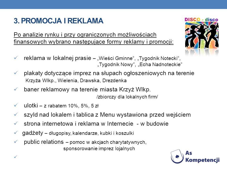 3. Promocja i reklamaPo analizie rynku i przy ograniczonych możliwościach finansowych wybrano następujące formy reklamy i promocji: