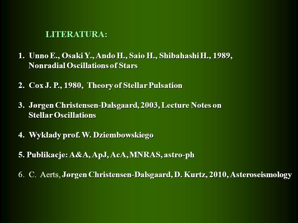 LITERATURA: 1. Unno E., Osaki Y., Ando H., Saio H., Shibahashi H., 1989, Nonradial Oscillations of Stars.
