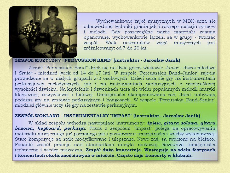 Wychowankowie zajęć muzycznych w MDK uczą się odpowiedniej techniki grania jak i różnego rodzaju rytmów i melodii. Gdy poszczególne partie materiału zostają opanowane, wychowankowie łączeni są w grupy - tworząc zespół. Wiek uczestników zajęć muzycznych jest zróżnicowany: od 7 do 20 lat.