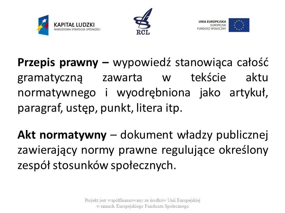 Przepis prawny – wypowiedź stanowiąca całość gramatyczną zawarta w tekście aktu normatywnego i wyodrębniona jako artykuł, paragraf, ustęp, punkt, litera itp. Akt normatywny – dokument władzy publicznej zawierający normy prawne regulujące określony zespół stosunków społecznych.