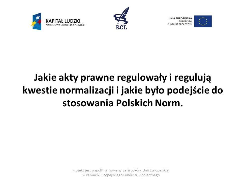 Jakie akty prawne regulowały i regulują kwestie normalizacji i jakie było podejście do stosowania Polskich Norm.