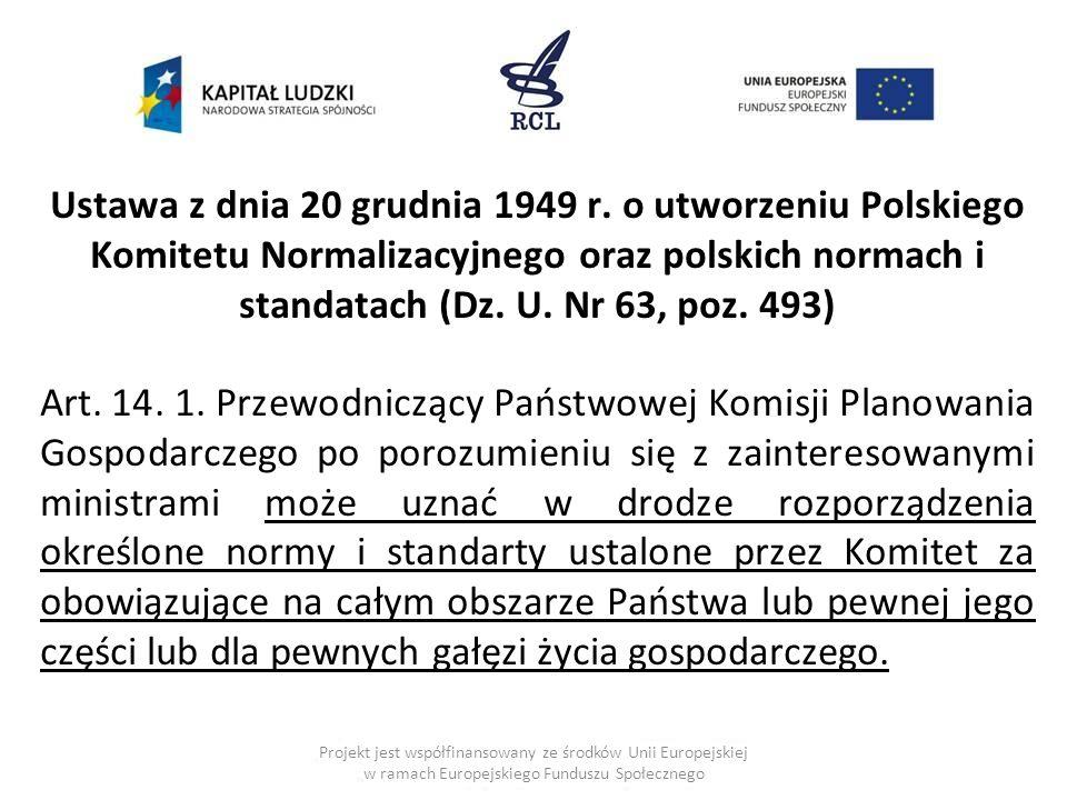 Ustawa z dnia 20 grudnia 1949 r. o utworzeniu Polskiego Komitetu Normalizacyjnego oraz polskich normach i standatach (Dz. U. Nr 63, poz. 493)