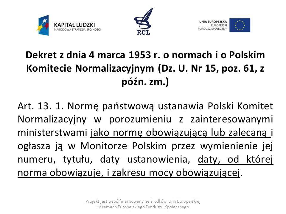 Dekret z dnia 4 marca 1953 r. o normach i o Polskim Komitecie Normalizacyjnym (Dz. U. Nr 15, poz. 61, z późn. zm.)