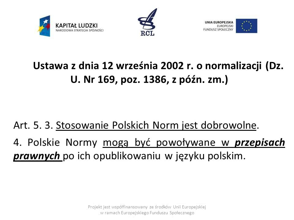 Art. 5. 3. Stosowanie Polskich Norm jest dobrowolne.