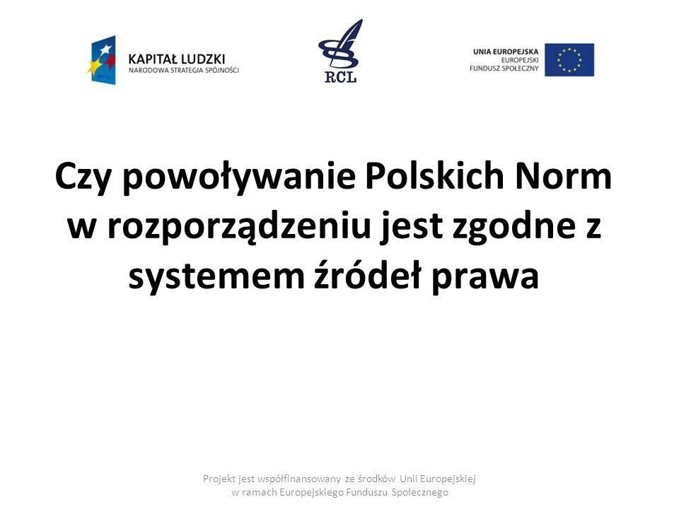 Czy powoływanie Polskich Norm w rozporządzeniu jest zgodne z systemem źródeł prawa
