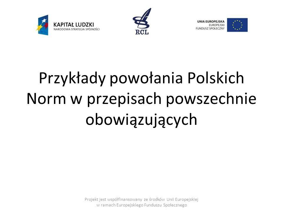 Przykłady powołania Polskich Norm w przepisach powszechnie obowiązujących