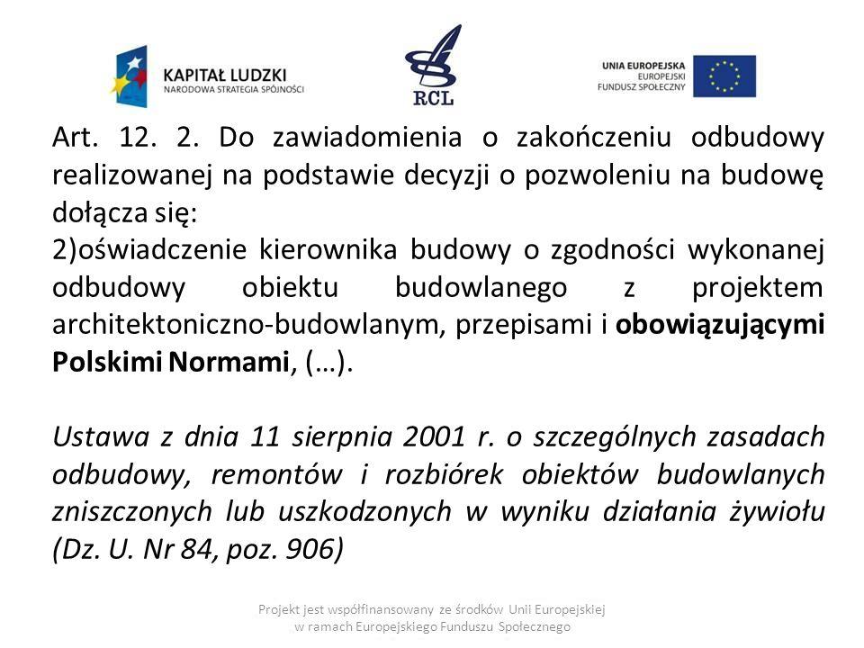 Art. 12. 2. Do zawiadomienia o zakończeniu odbudowy realizowanej na podstawie decyzji o pozwoleniu na budowę dołącza się: