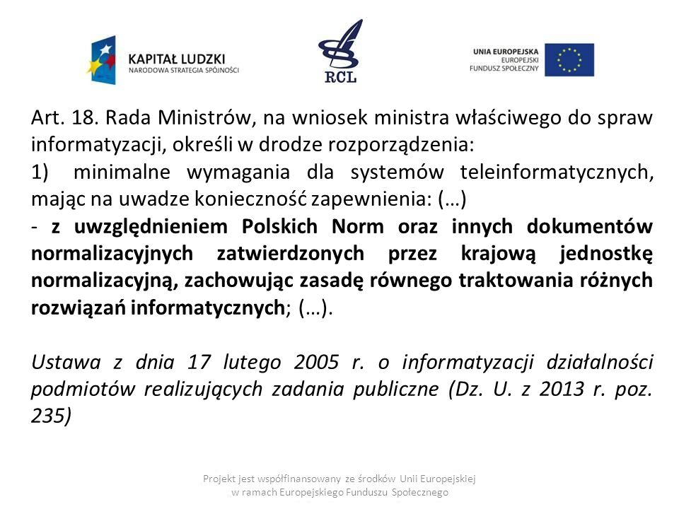 Art. 18. Rada Ministrów, na wniosek ministra właściwego do spraw informatyzacji, określi w drodze rozporządzenia:
