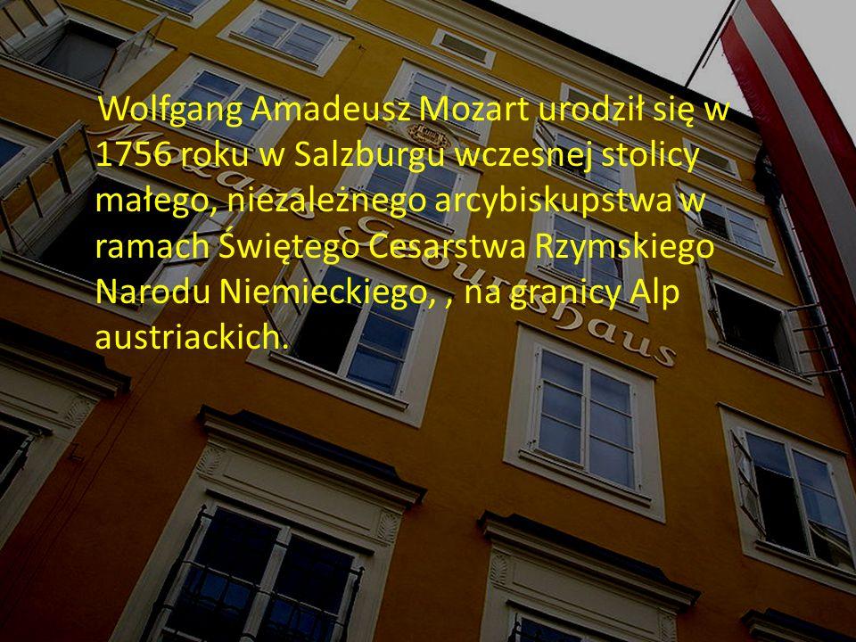 Wolfgang Amadeusz Mozart urodził się w 1756 roku w Salzburgu wczesnej stolicy małego, niezależnego arcybiskupstwa w ramach Świętego Cesarstwa Rzymskiego Narodu Niemieckiego, , na granicy Alp austriackich.
