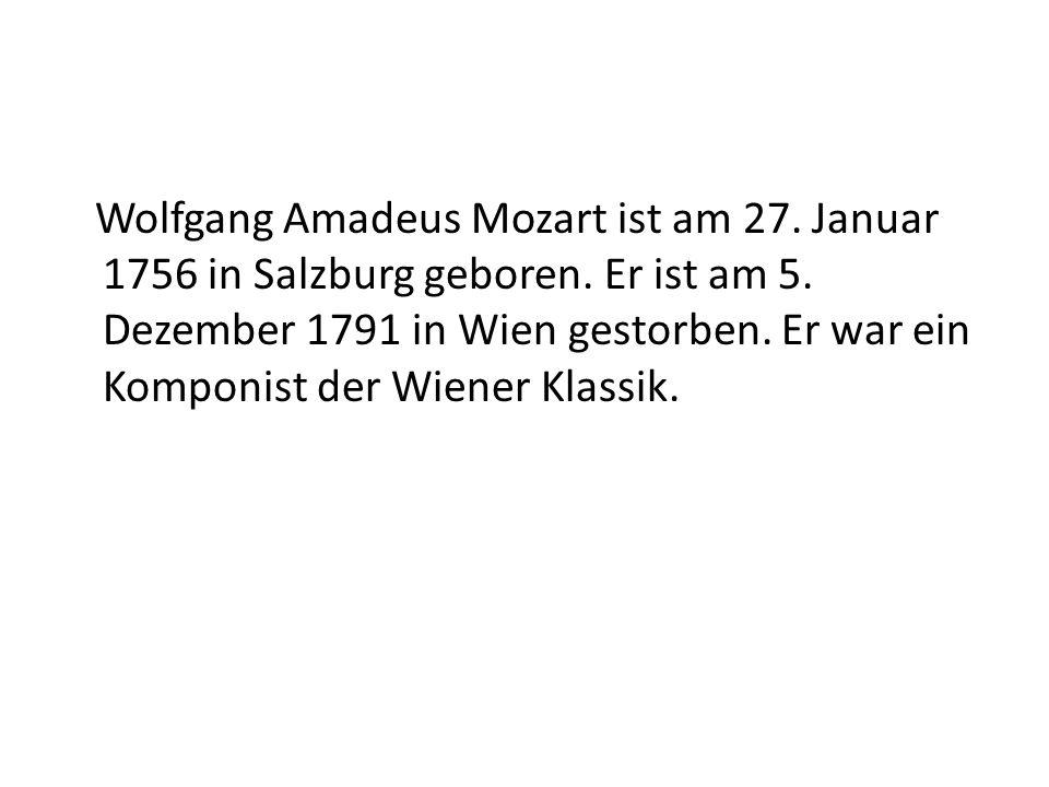 Wolfgang Amadeus Mozart ist am 27. Januar 1756 in Salzburg geboren