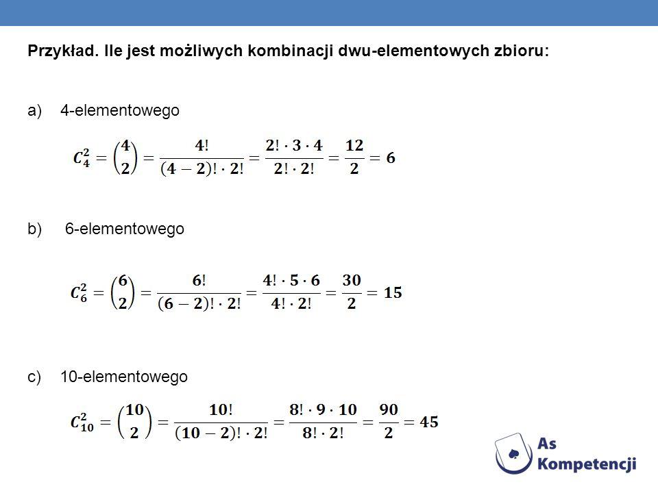 Przykład. Ile jest możliwych kombinacji dwu-elementowych zbioru: