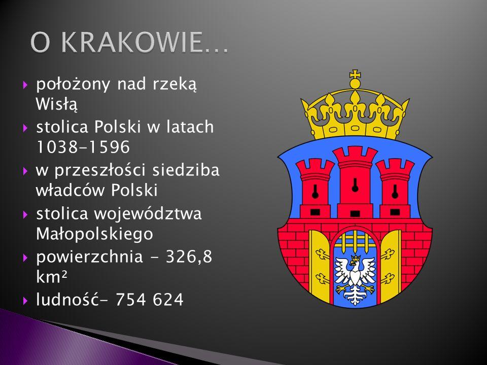 O KRAKOWIE… położony nad rzeką Wisłą stolica Polski w latach 1038-1596