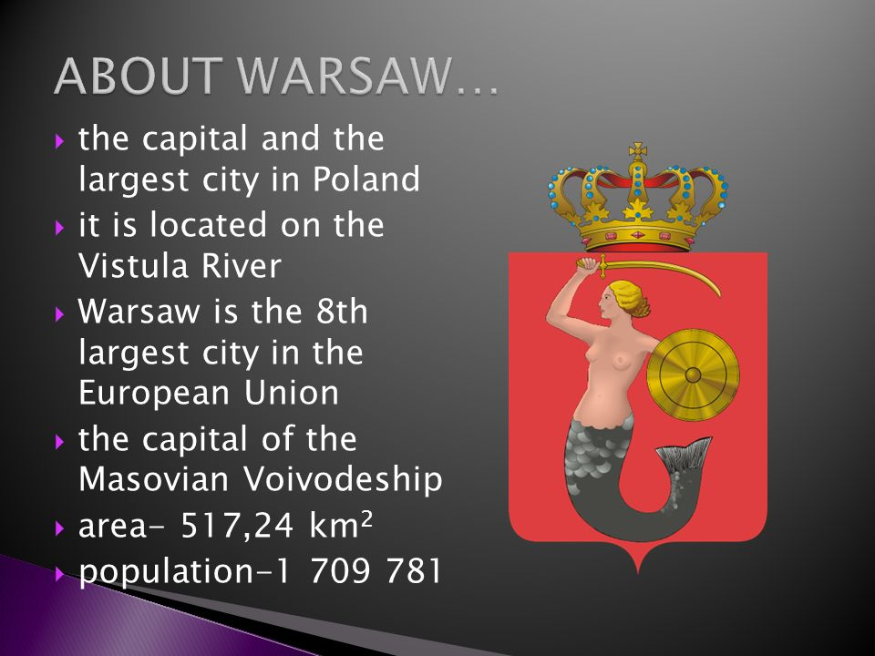 ABOUT WARSAW… the capital and the largest city in Poland