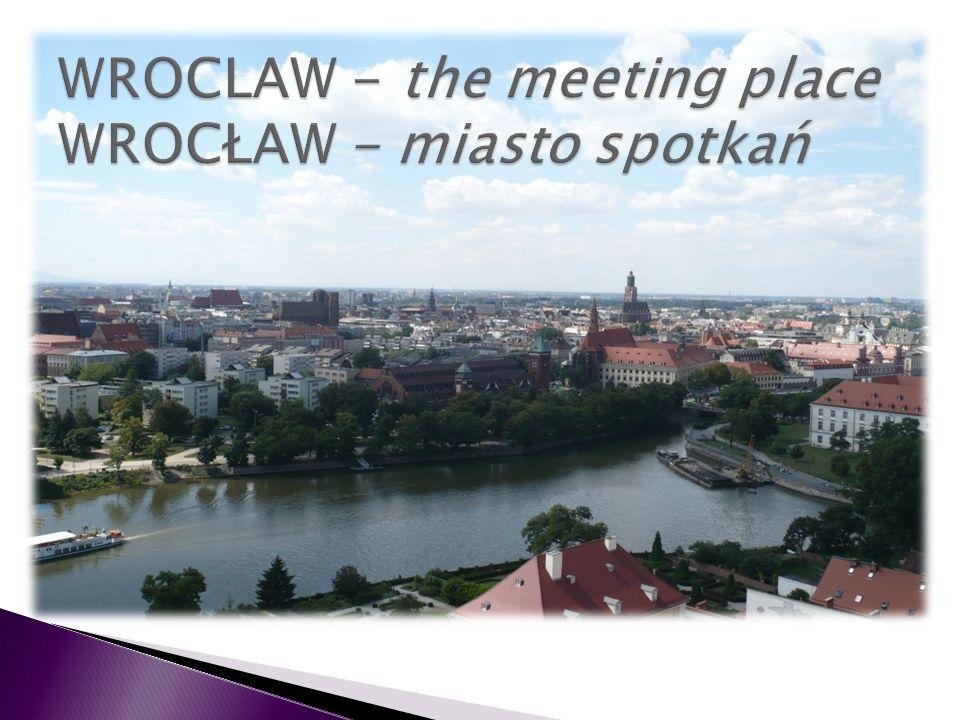 WROCLAW - the meeting place WROCŁAW - miasto spotkań