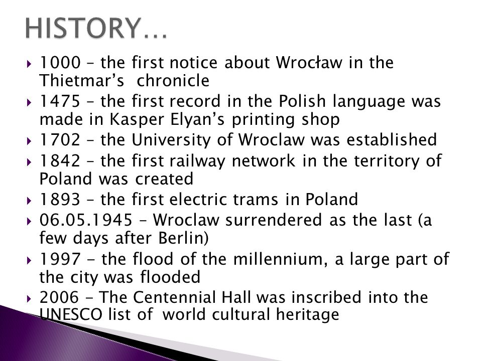 HISTORY…1000 – the first notice about Wrocław in the Thietmar's chronicle.