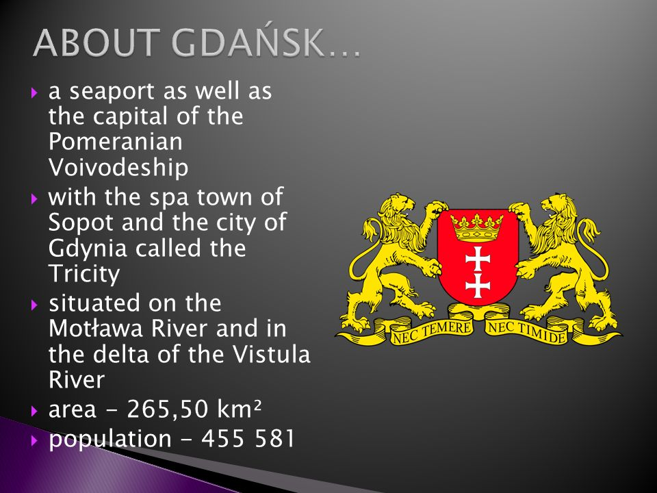 ABOUT GDAŃSK…a seaport as well as the capital of the Pomeranian Voivodeship.