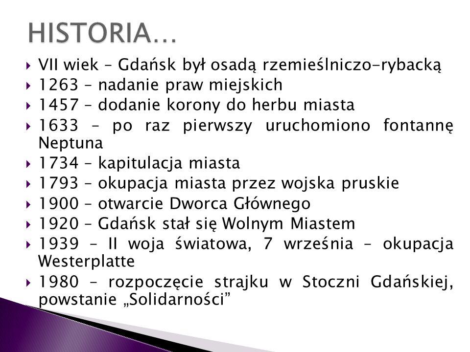 HISTORIA… VII wiek – Gdańsk był osadą rzemieślniczo-rybacką