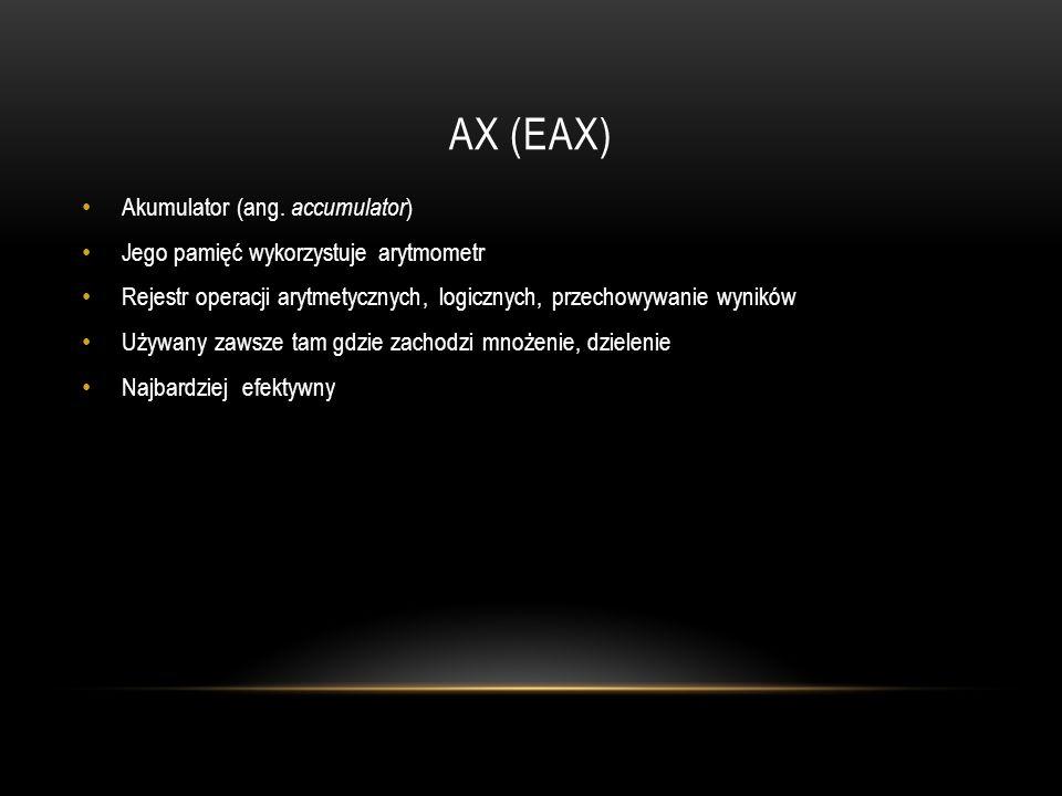 AX (EAX) Akumulator (ang. accumulator)