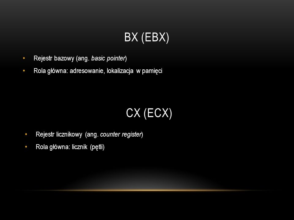 BX (EBX) CX (ECX) Rejestr bazowy (ang. basic pointer)