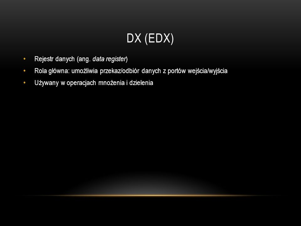 DX (EDX) Rejestr danych (ang. data register)