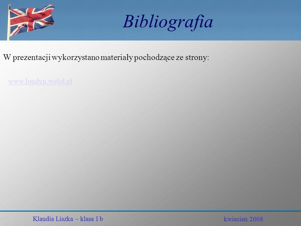 Bibliografia W prezentacji wykorzystano materiały pochodzące ze strony: www.londyn.webd.pl. Klaudia Liszka – klasa I b.
