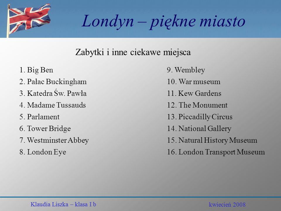 Londyn – piękne miasto Zabytki i inne ciekawe miejsca 1. Big Ben