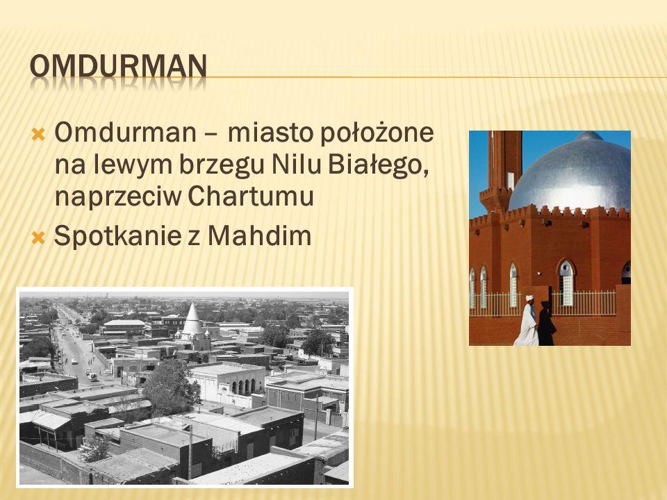 OMDURMAN Omdurman – miasto położone na lewym brzegu Nilu Białego, naprzeciw Chartumu.