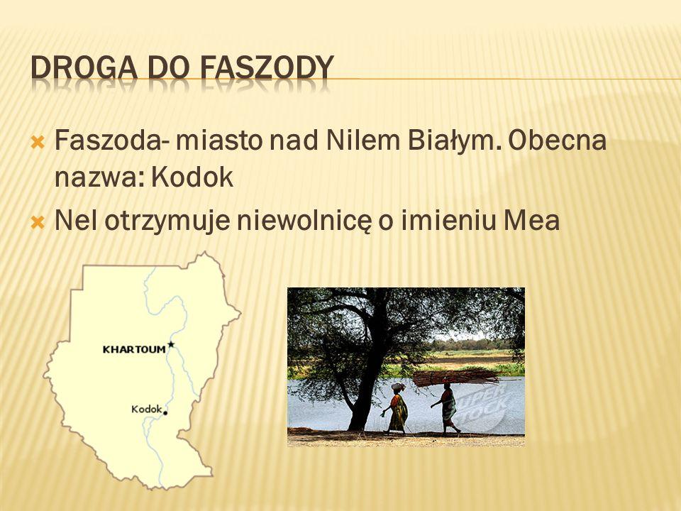 DROGA DO FASZODY Faszoda- miasto nad Nilem Białym. Obecna nazwa: Kodok