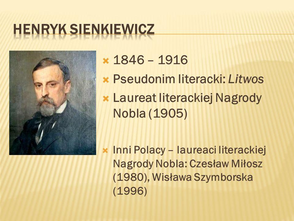 HENRYK SIENKIEWICZ 1846 – 1916 Pseudonim literacki: Litwos