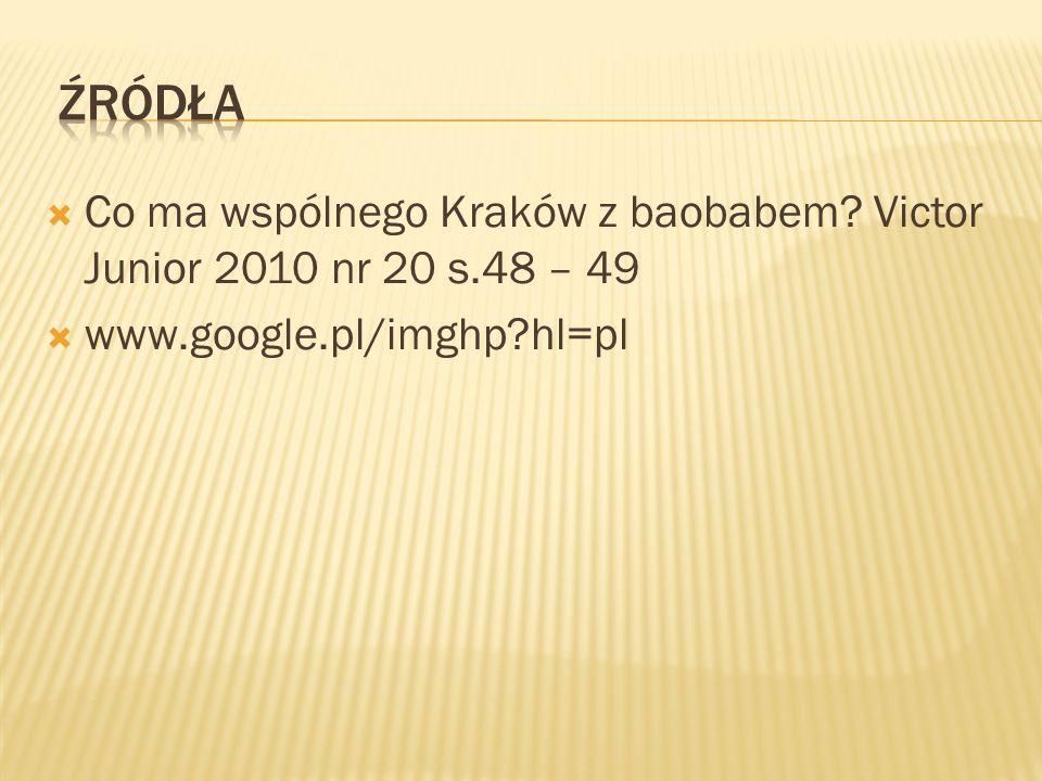 źródła Co ma wspólnego Kraków z baobabem. Victor Junior 2010 nr 20 s.48 – 49.