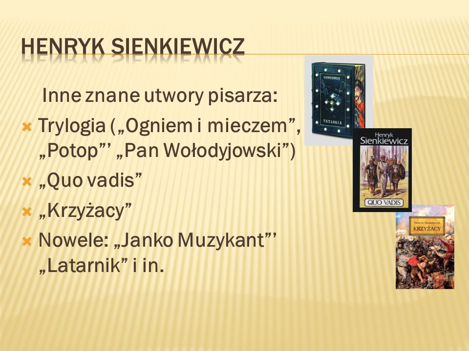 HENRYK SIENKIEWICZ Inne znane utwory pisarza: