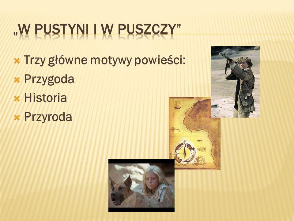 """""""W PUSTYNI I W PUSZCZY Trzy główne motywy powieści: Przygoda Historia"""