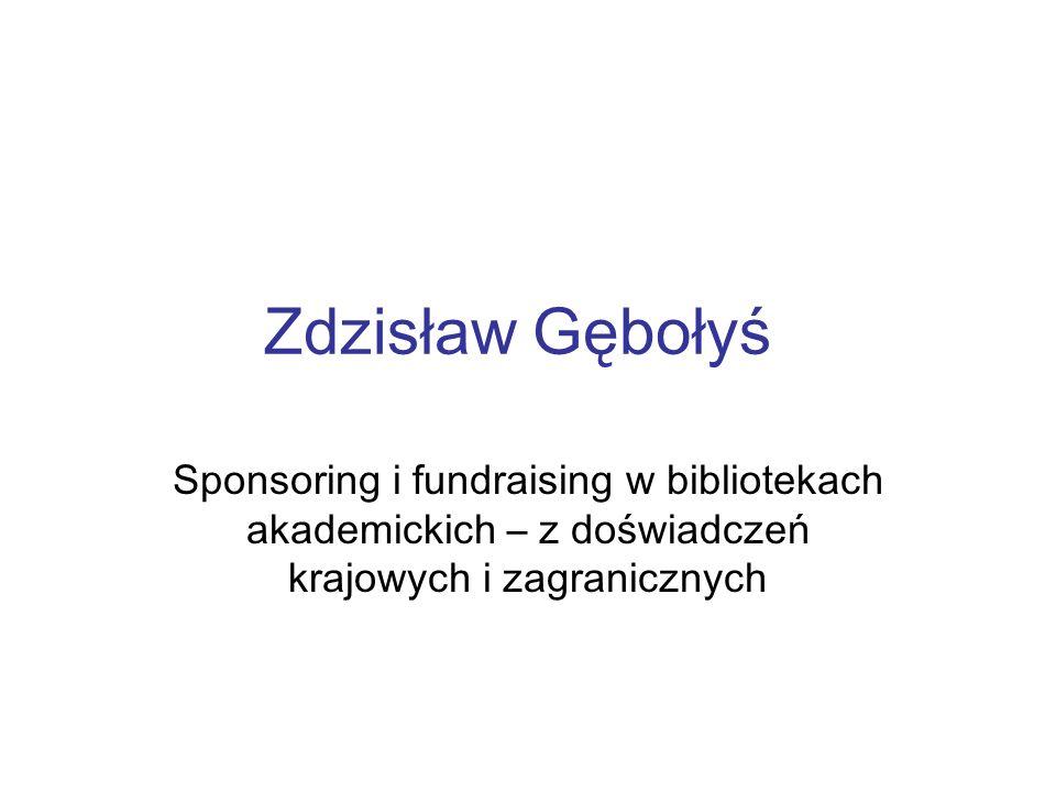 Zdzisław Gębołyś Sponsoring i fundraising w bibliotekach akademickich – z doświadczeń krajowych i zagranicznych.
