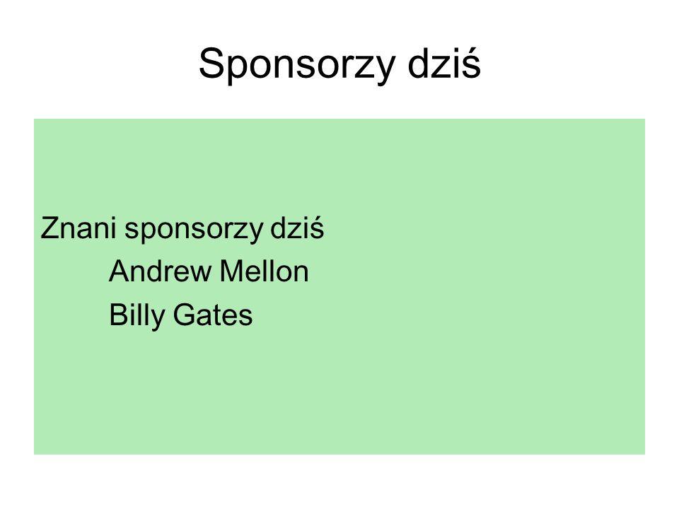 Sponsorzy dziś Znani sponsorzy dziś Andrew Mellon Billy Gates