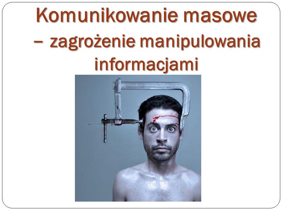 Komunikowanie masowe – zagrożenie manipulowania informacjami