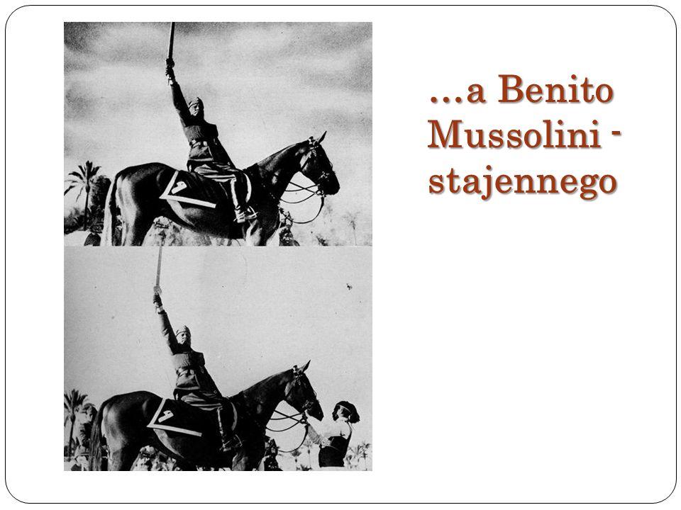 …a Benito Mussolini - stajennego