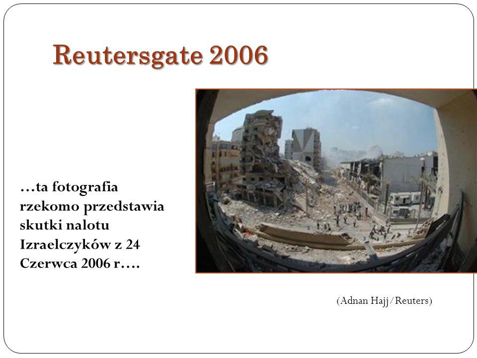 Reutersgate 2006 …ta fotografia rzekomo przedstawia skutki nalotu Izraelczyków z 24 Czerwca 2006 r….