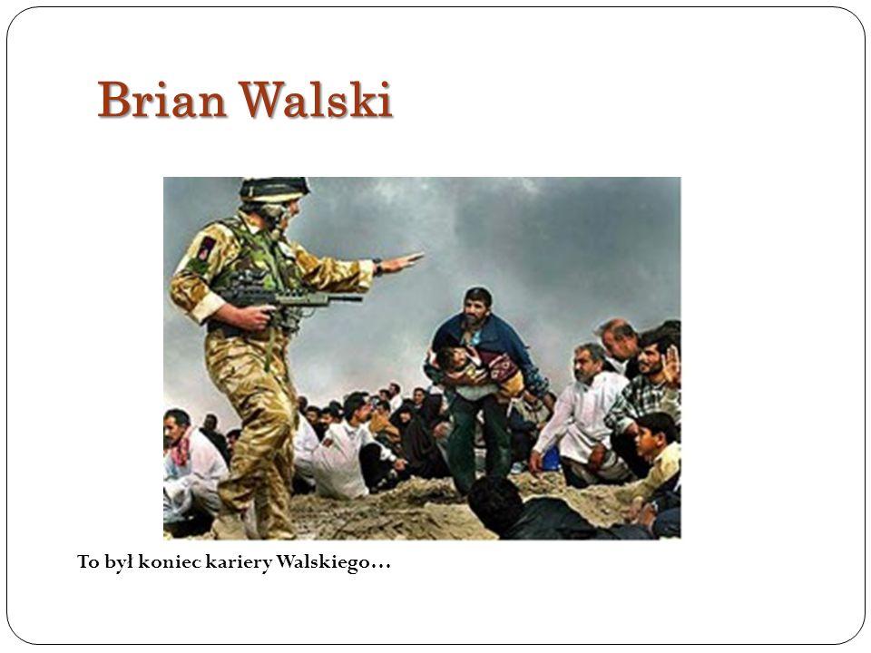 Brian Walski To był koniec kariery Walskiego…