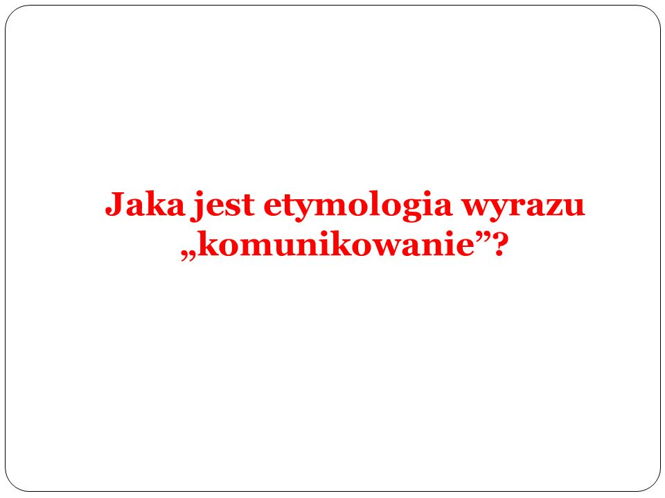 """Jaka jest etymologia wyrazu """"komunikowanie"""