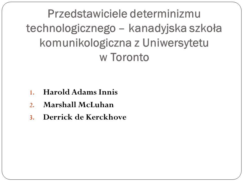 Przedstawiciele determinizmu technologicznego – kanadyjska szkoła komunikologiczna z Uniwersytetu w Toronto