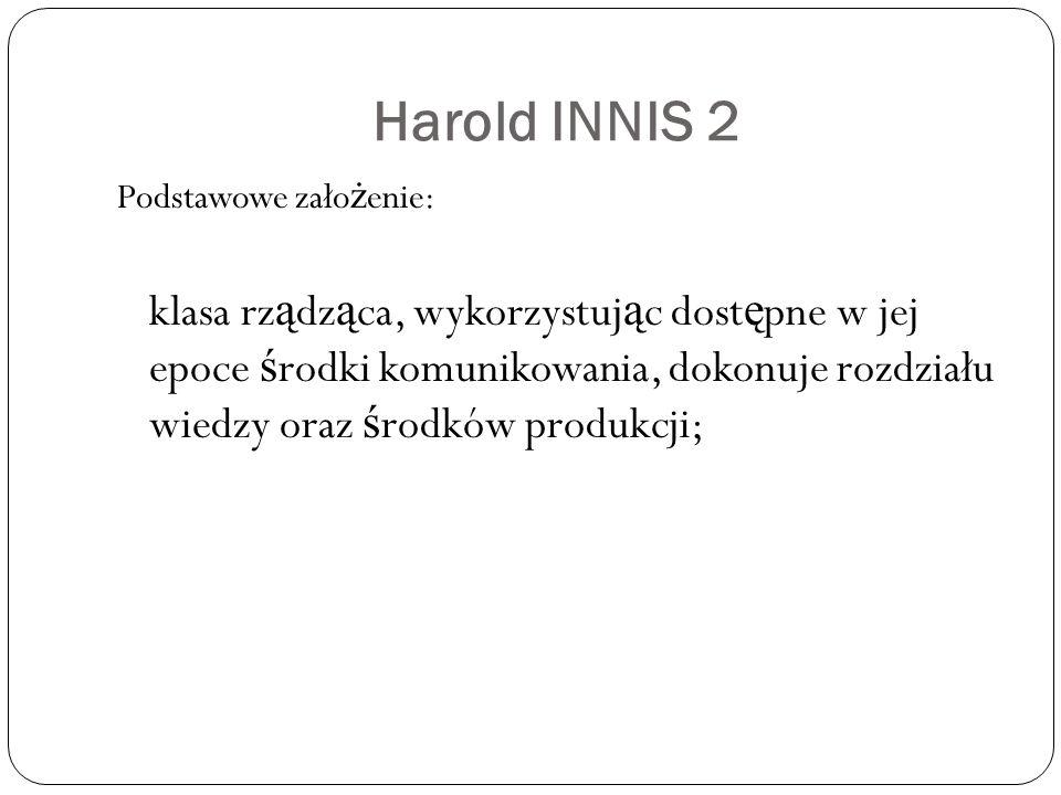 Harold INNIS 2 Podstawowe założenie: