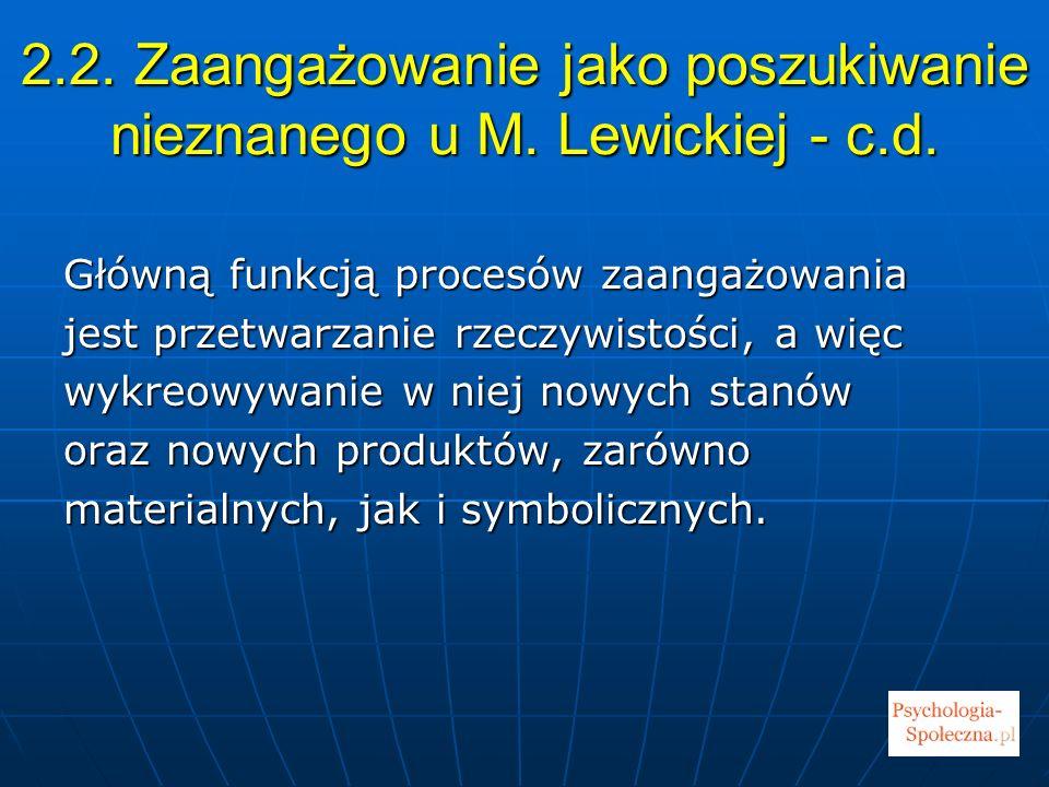 2.2. Zaangażowanie jako poszukiwanie nieznanego u M. Lewickiej - c.d.